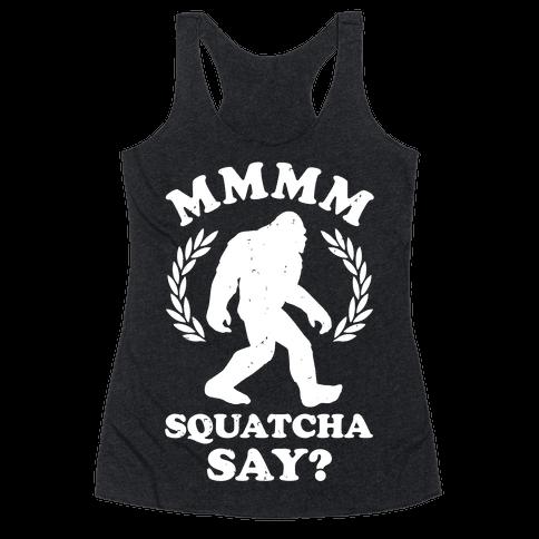 MMMM Squatcha Say Sasquatch Racerback Tank Top