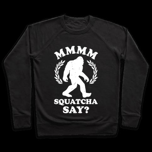 MMMM Squatcha Say Sasquatch Pullover