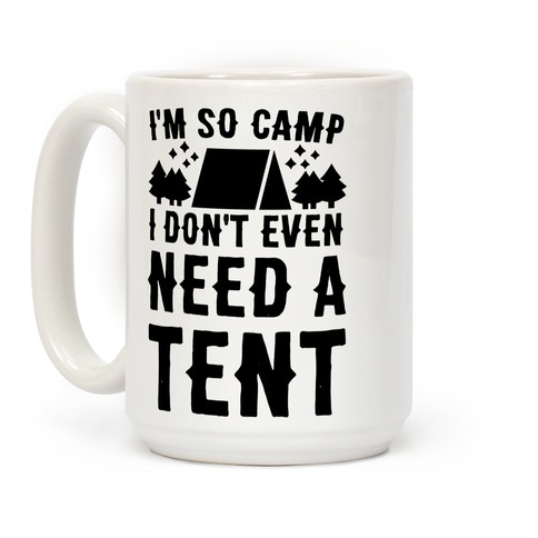 I'm So Camp I Don't Even Need a Tent Coffee Mug