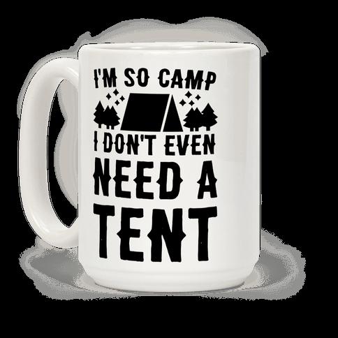 I'm So Camp I Don't Even Need a Tent Coffee Mug