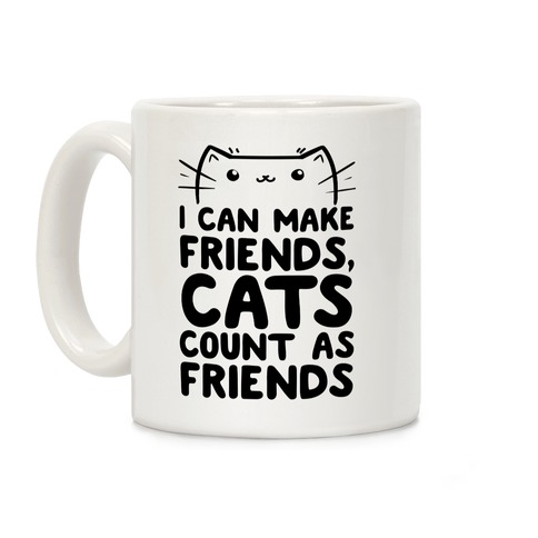 I Can Make Friends! Cat's Count As Friends! Coffee Mug