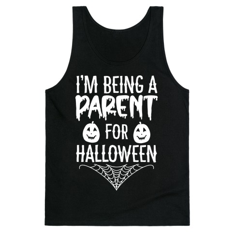 I'm Being a Parent for Halloween Tank Top