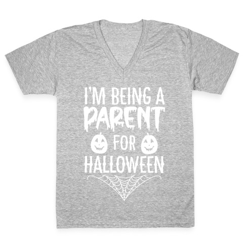 I'm Being a Parent for Halloween V-Neck Tee Shirt