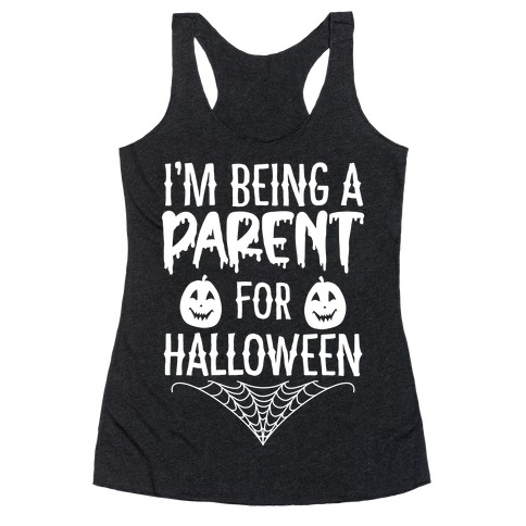 I'm Being a Parent for Halloween Racerback Tank Top