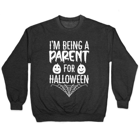 I'm Being a Parent for Halloween Pullover