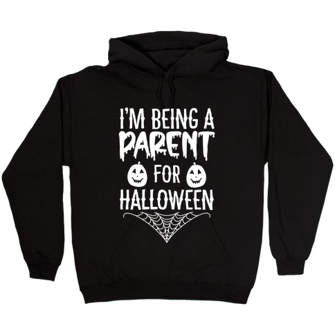 I'm Being a Parent for Halloween Hooded Sweatshirt