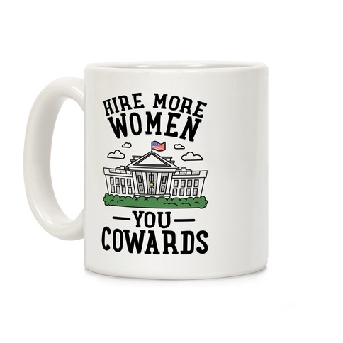 Hire More WOMEN You COWARDS Coffee Mug