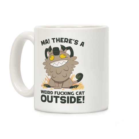 MA! THERE'S A WEIRD F***ING CAT OUTSIDE! Coffee Mug