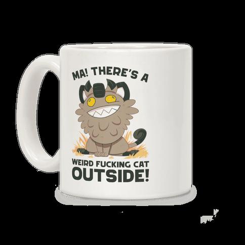 MA! THERE'S A WEIRD F***ING CAT OUTSIDE! Coffee Mug