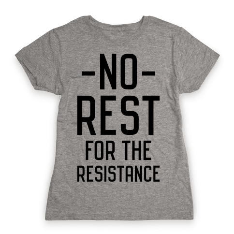 No Rest for the Resistance Womens T-Shirt