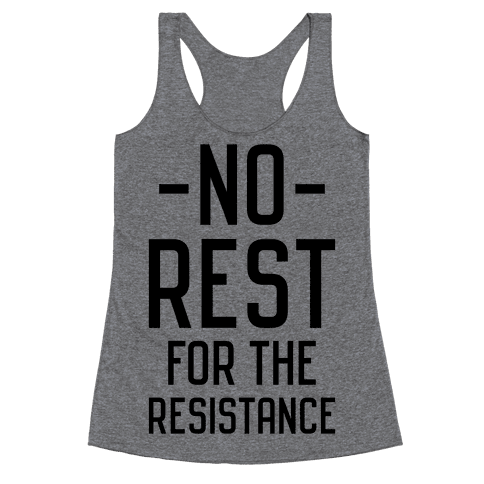 No Rest for the Resistance Racerback Tank Top