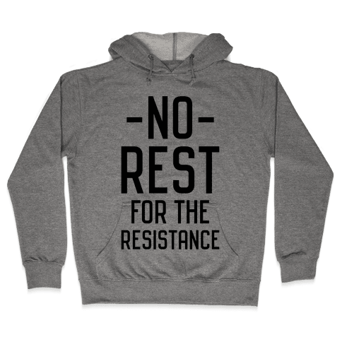 No Rest for the Resistance Hooded Sweatshirt