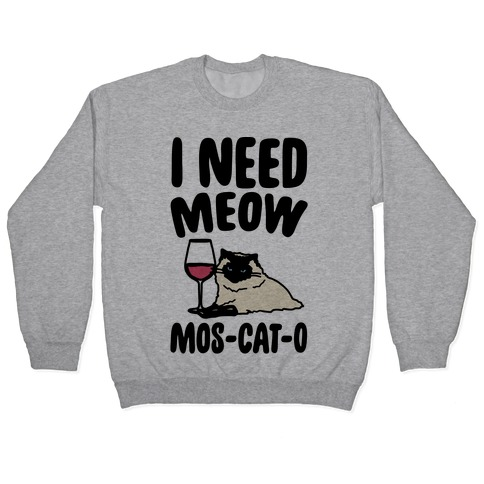 I Need Meow Mos-cat-o  Pullover