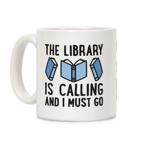 The Library Is Calling And I Must Go Coffee Mug