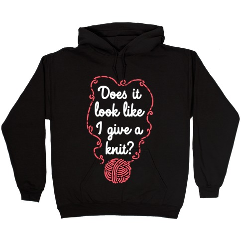 Does It Look Like I Give a Knit? Hooded Sweatshirt