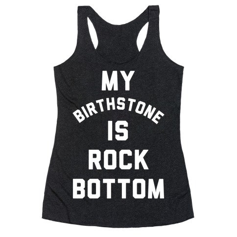 My Birthstone is Rock Bottom Racerback Tank Top