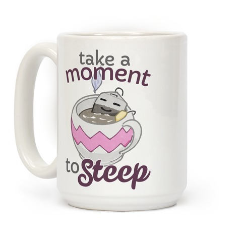 Take A Moment To Steep Coffee Mug
