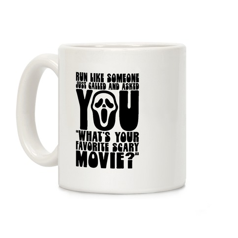 Run Like Someone Just Called and Asked You What's Your Favorite Scary Movie Coffee Mug
