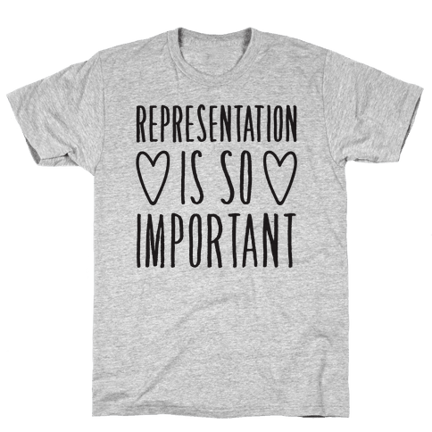 Representation Is So Important Mens T-Shirt