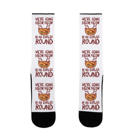 We're Going Meow Meow In An Earlier Round Parody Sock