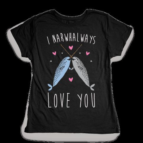 I Narwhal Ways Love You White Print Womens T-Shirt