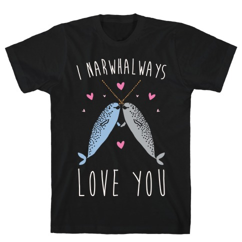 I Narwhal Ways Love You White Print T-Shirt