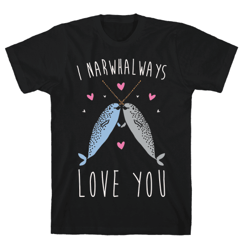 I Narwhal Ways Love You White Print Mens T-Shirt