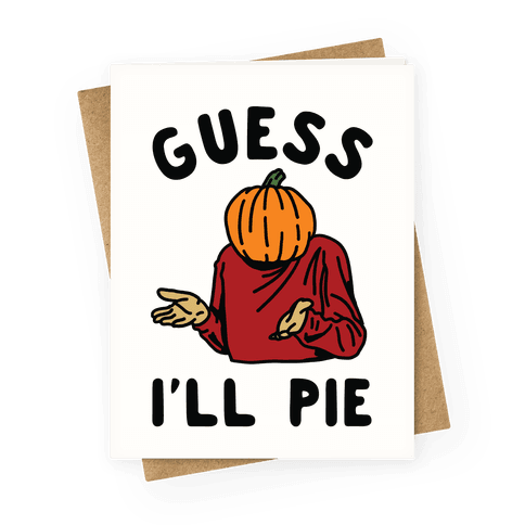 Guess I'll Pie Greeting Card