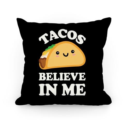 Tacos Believe In Me Pillow