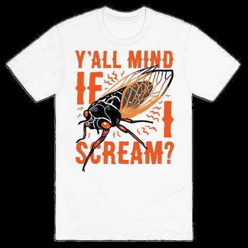 Y'all Mind If I Scream? Cicada Mens/Unisex T-Shirt