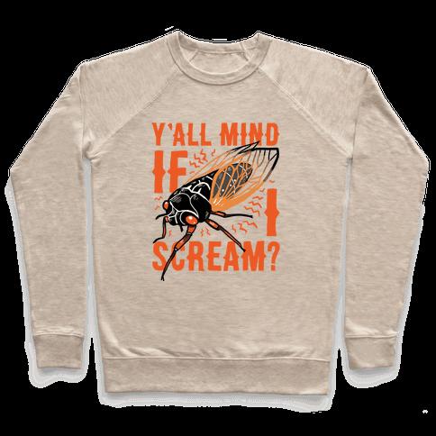 Y'all Mind If I Scream? Cicada Pullover