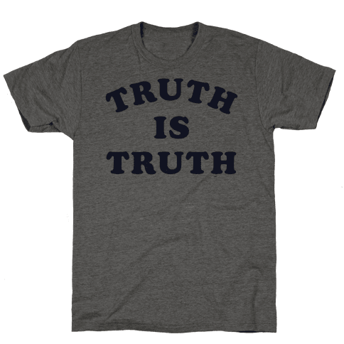 Truth is Truth Mens T-Shirt