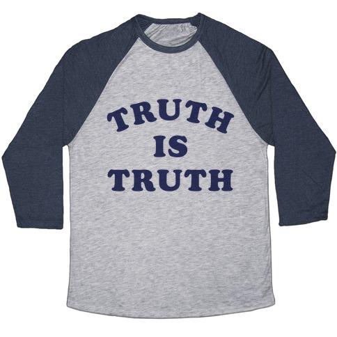 Truth is Truth Baseball Tee
