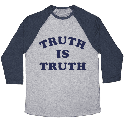 Truth is Truth Baseball Tee