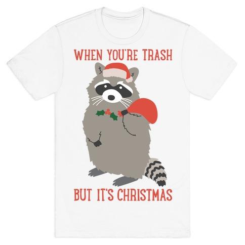 When You're Trash But It's Christmas Raccoon T-Shirt