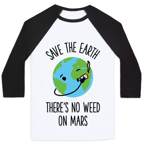 No Weed On Mars Baseball Tee
