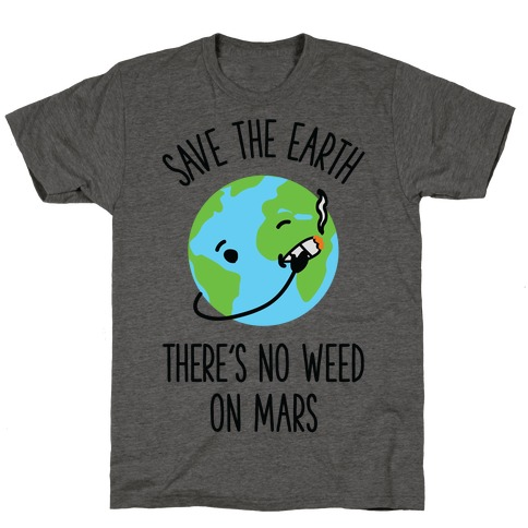 No Weed On Mars T-Shirt