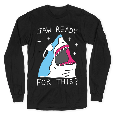 Jaw Ready For This? Shark Long Sleeve T-Shirt