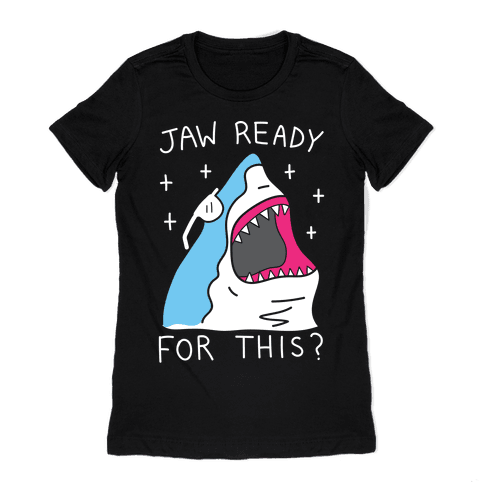 Jaw Ready For This? Shark Womens T-Shirt