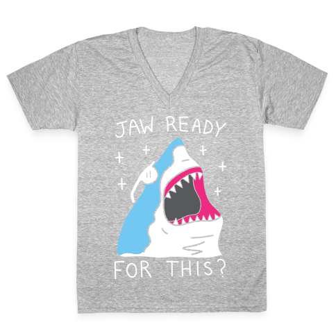 Jaw Ready For This? Shark V-Neck Tee Shirt