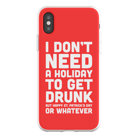 I Don't Need A Holiday To Get Drunk Phone Flexi-Case