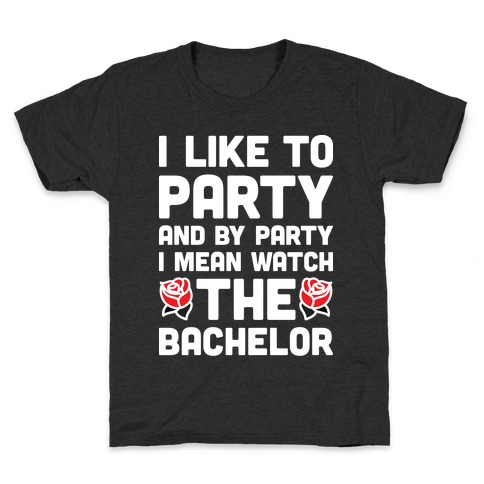 I Like To Party And By Party I Mean Watch The Bachelor Kids T-Shirt