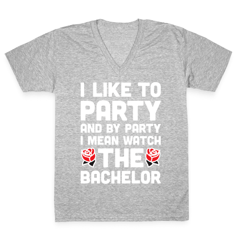 I Like To Party And By Party I Mean Watch The Bachelor V-Neck Tee Shirt