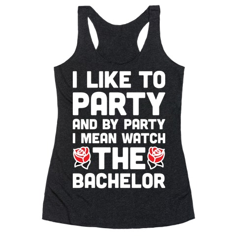 I Like To Party And By Party I Mean Watch The Bachelor Racerback Tank Top