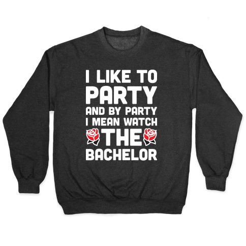 I Like To Party And By Party I Mean Watch The Bachelor Pullover