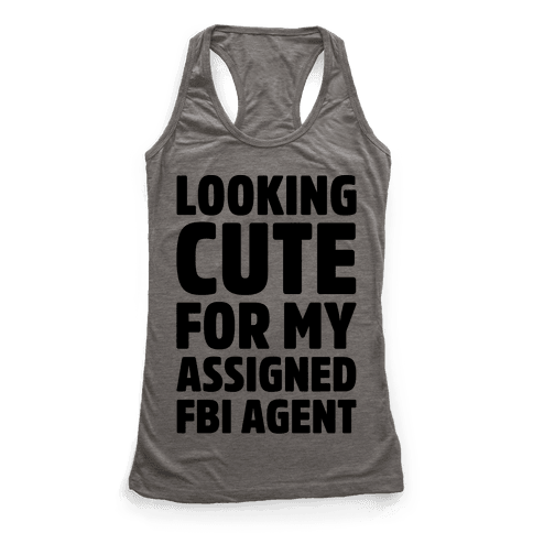 Looking Cute For My Assigned FBI Agent Parody Racerback Tank Top
