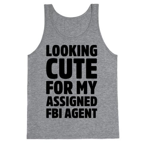 Looking Cute For My Assigned FBI Agent Parody Tank Top