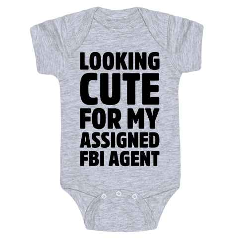 Looking Cute For My Assigned FBI Agent Parody Baby Onesy