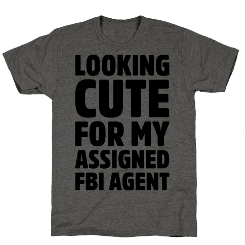 Looking Cute For My Assigned FBI Agent Parody Mens T-Shirt