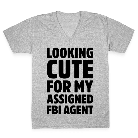 Looking Cute For My Assigned FBI Agent Parody V-Neck Tee Shirt